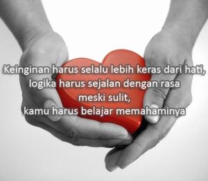Keinginan harus selalu lebih keras dari hati,